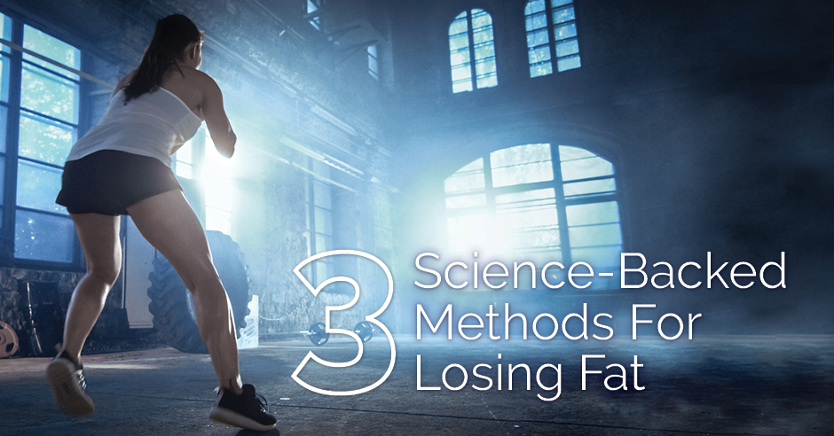3 Science-Backed Methods for Losing Fat